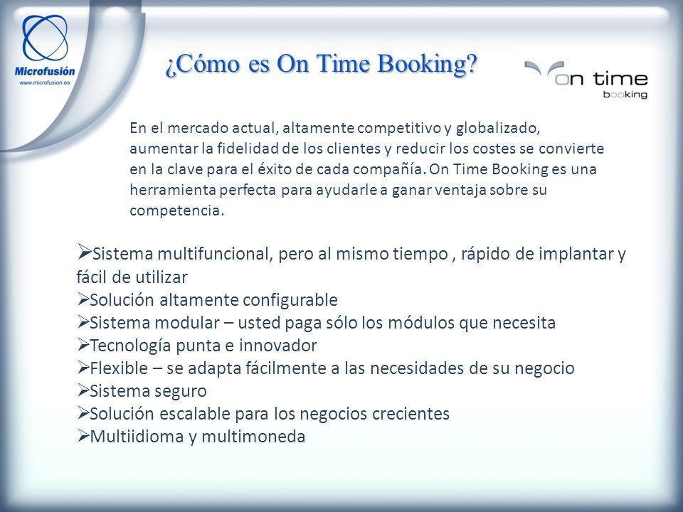 ¿Cómo es On Time Booking? Sistema multifuncional, pero al mismo tiempo, rápido de implantar y fácil de utilizar Solución altamente configurable Sistem