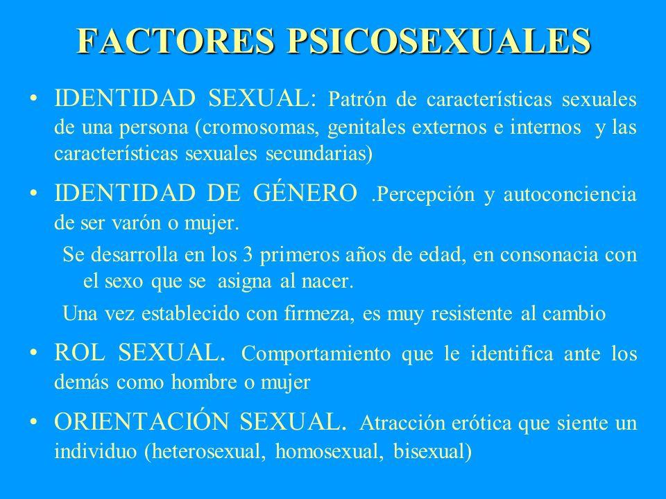 FACTORES PSICOSEXUALES IDENTIDAD SEXUAL: Patrón de características sexuales de una persona (cromosomas, genitales externos e internos y las caracterís