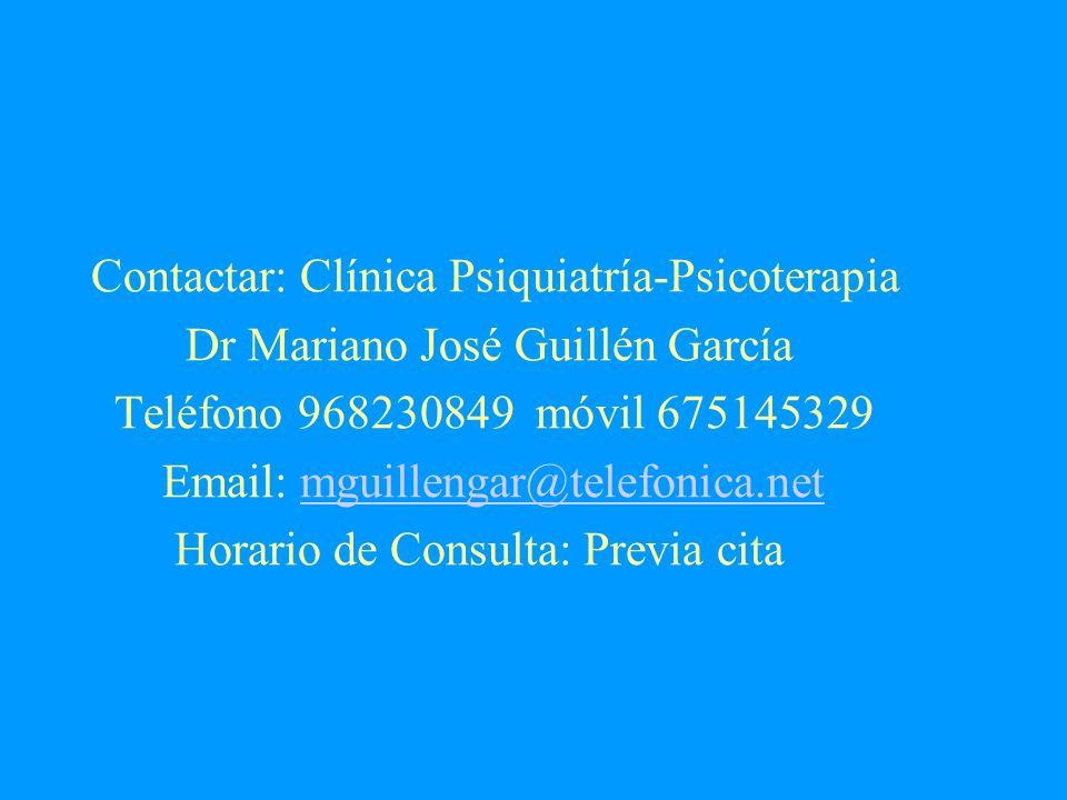 Contactar: Clínica Psiquiatría-Psicoterapia Dr Mariano José Guillén García Teléfono 968230849 móvil 675145329 Email: mguillengar@telefonica.netmguille