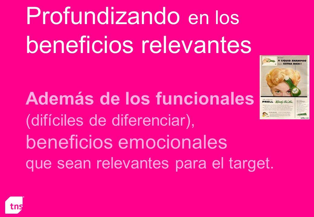 Profundizando en los beneficios relevantes Además de los funcionales (difíciles de diferenciar), beneficios emocionales que sean relevantes para el ta