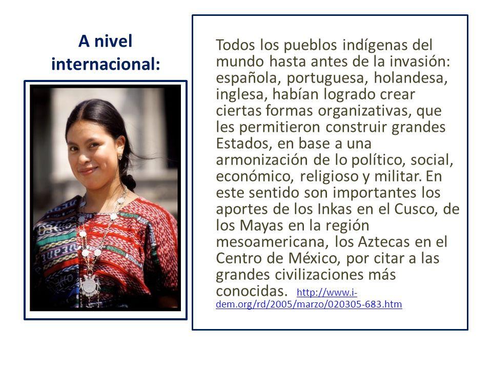 A nivel internacional: Todos los pueblos indígenas del mundo hasta antes de la invasión: española, portuguesa, holandesa, inglesa, habían logrado crea