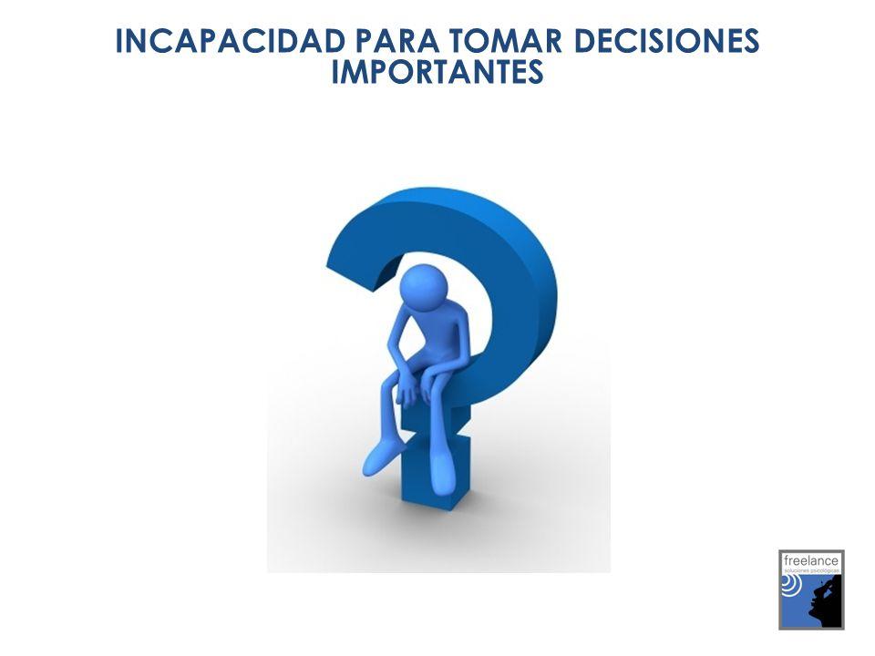 INCAPACIDAD PARA TOMAR DECISIONES IMPORTANTES