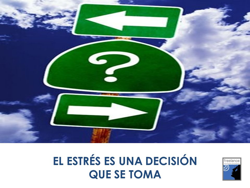 EL ESTRÉS ES UNA DECISIÓN QUE SE TOMA