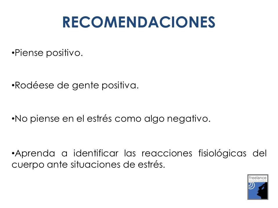 RECOMENDACIONES Piense positivo. Rodéese de gente positiva. No piense en el estrés como algo negativo. Aprenda a identificar las reacciones fisiológic