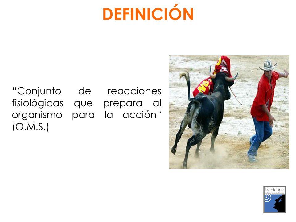 Conjunto de reacciones fisiológicas que prepara al organismo para la acción (O.M.S.) DEFINICIÓN