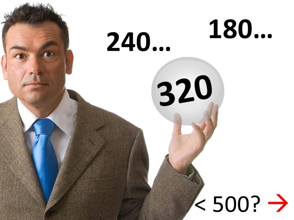 240… 180… < 500?