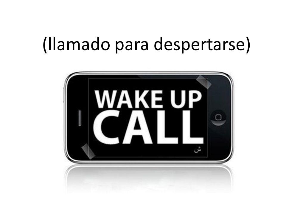 (llamado para despertarse)