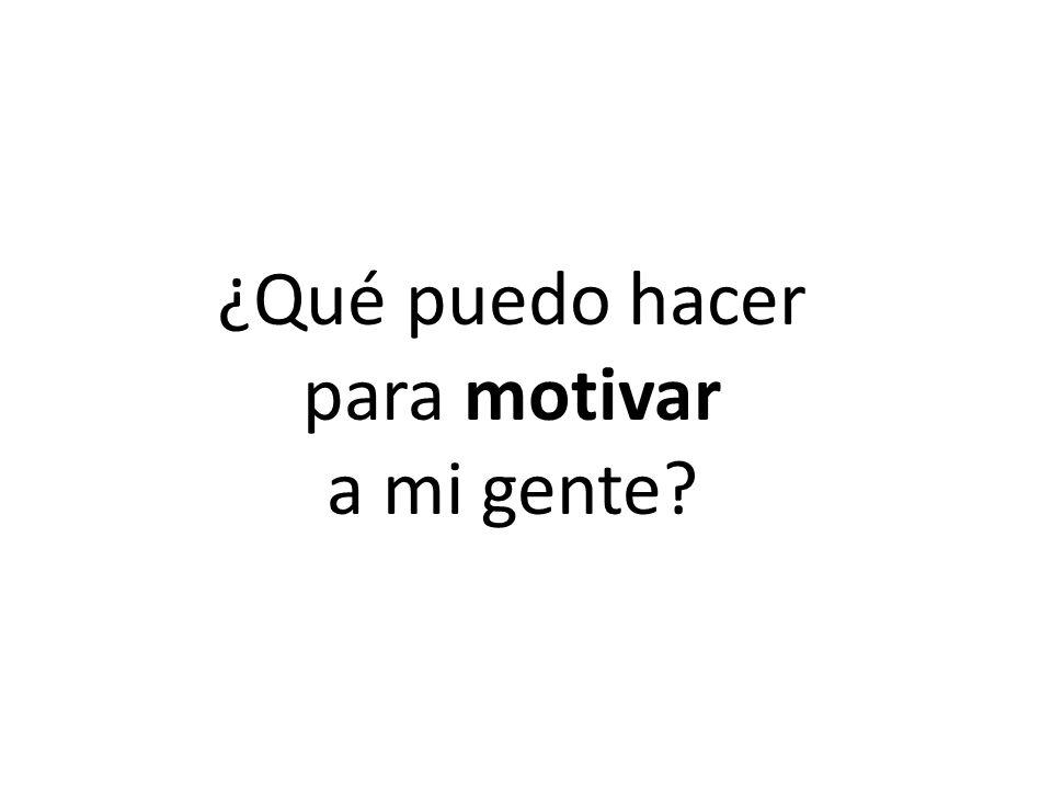 ¿Qué puedo hacer para motivar a mi gente?