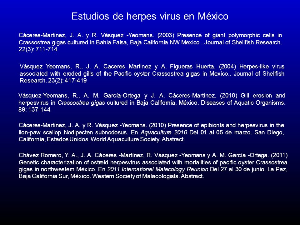 Vásquez-Yeomans, R., A. M. García-Ortega y J. A. Cáceres-Martínez. (2010) Gill erosion and herpesvirus in Crassostrea gigas cultured in Baja Californi