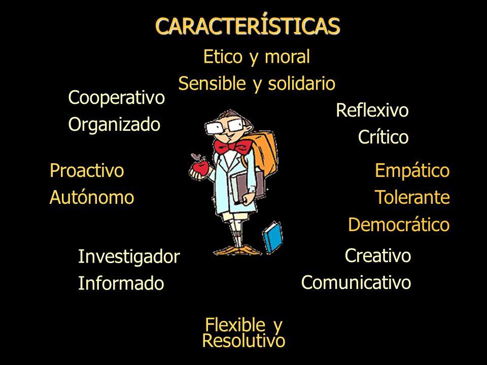 CARACTERÍSTICAS Cooperativo Organizado Empático Tolerante Democrático Proactivo Autónomo Reflexivo Crítico Investigador Informado Creativo Comunicativo Flexible y Resolutivo Etico y moral Sensible y solidario 6/15