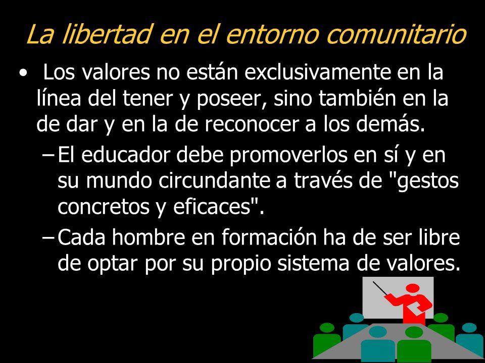 La libertad en el entorno comunitario Los valores no están exclusivamente en la línea del tener y poseer, sino también en la de dar y en la de reconocer a los demás.