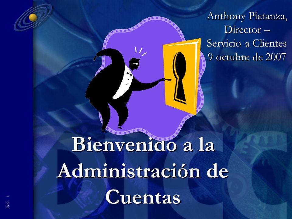 5877- 1 Bienvenido a la Administración de Cuentas Anthony Pietanza, Director – Servicio a Clientes 9 octubre de 2007
