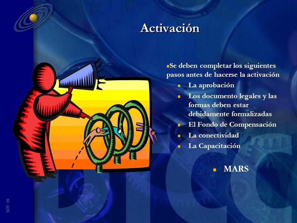 5877- 10 Activación n Se deben completar los siguientes pasos antes de hacerse la activación n La aprobación n Los documento legales y las formas deben estar debidamente formalizadas n El Fondo de Compensación n La conectividad n La Capacitación n MARS