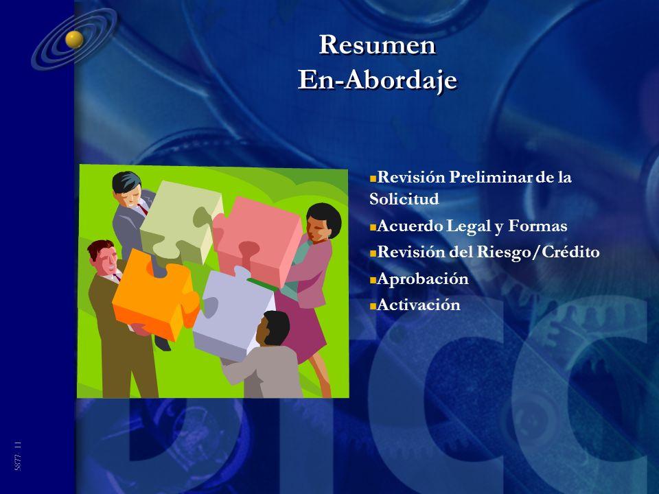 5877- 11 Resumen En-Abordaje n Revisión Preliminar de la Solicitud n Acuerdo Legal y Formas n Revisión del Riesgo/Crédito n Aprobación n Activación