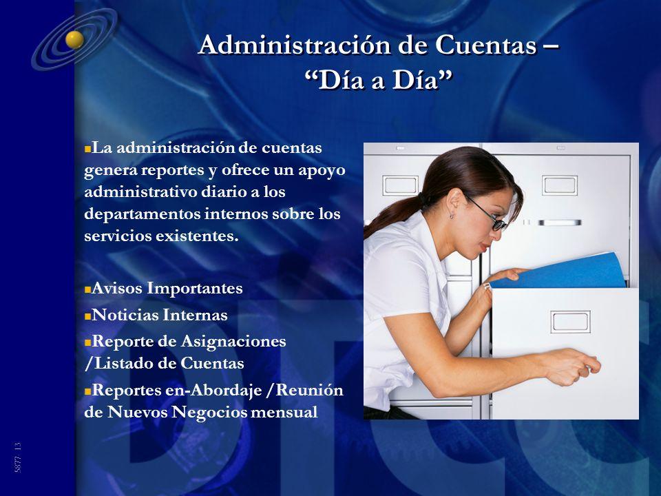 5877- 13 Administración de Cuentas – Día a Día n La administración de cuentas genera reportes y ofrece un apoyo administrativo diario a los departamentos internos sobre los servicios existentes.