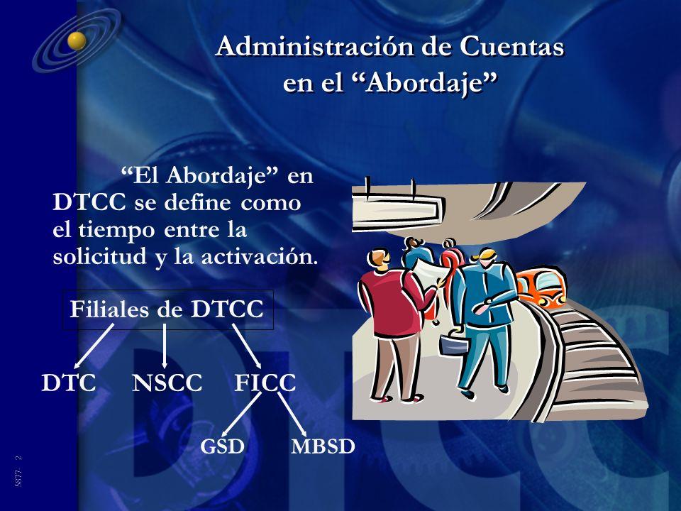 5877- 2 Administración de Cuentas en el Abordaje El Abordaje en DTCC se define como el tiempo entre la solicitud y la activación. DTCNSCCFICC GSDMBSD