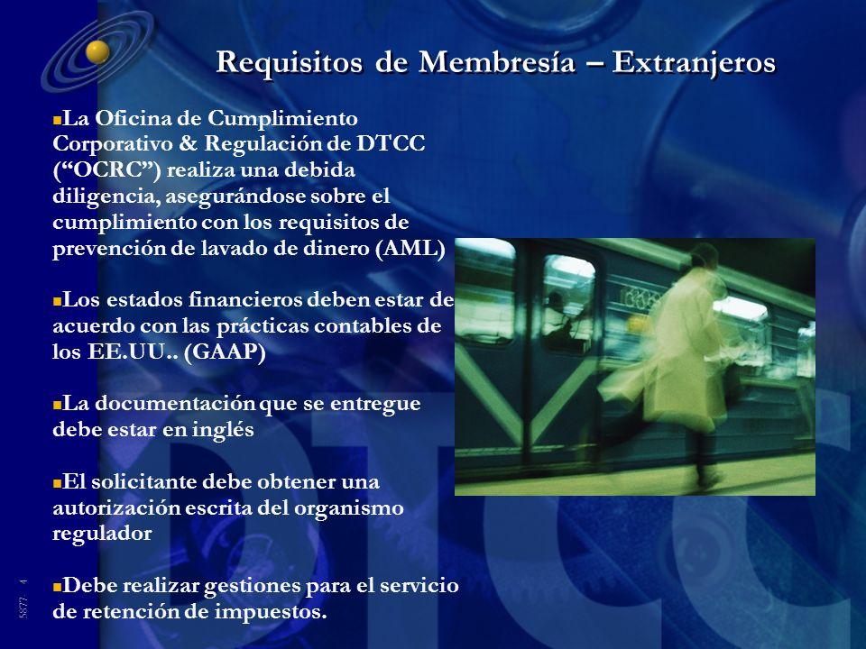 5877- 4 Requisitos de Membresía – Extranjeros n La Oficina de Cumplimiento Corporativo & Regulación de DTCC (OCRC) realiza una debida diligencia, aseg