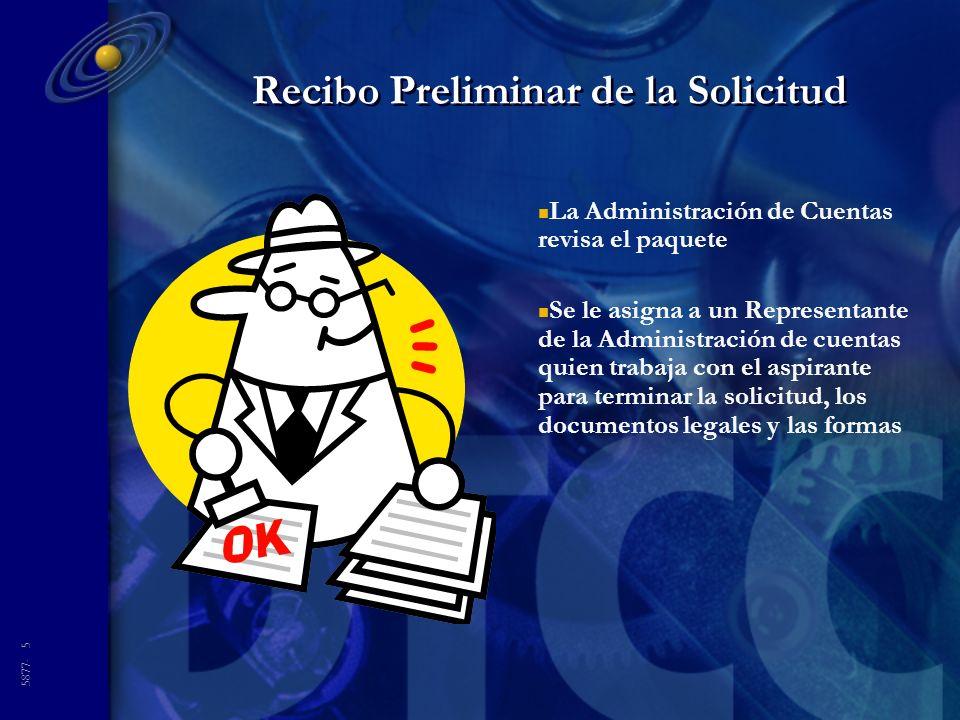 5877- 5 Recibo Preliminar de la Solicitud n La Administración de Cuentas revisa el paquete n Se le asigna a un Representante de la Administración de cuentas quien trabaja con el aspirante para terminar la solicitud, los documentos legales y las formas