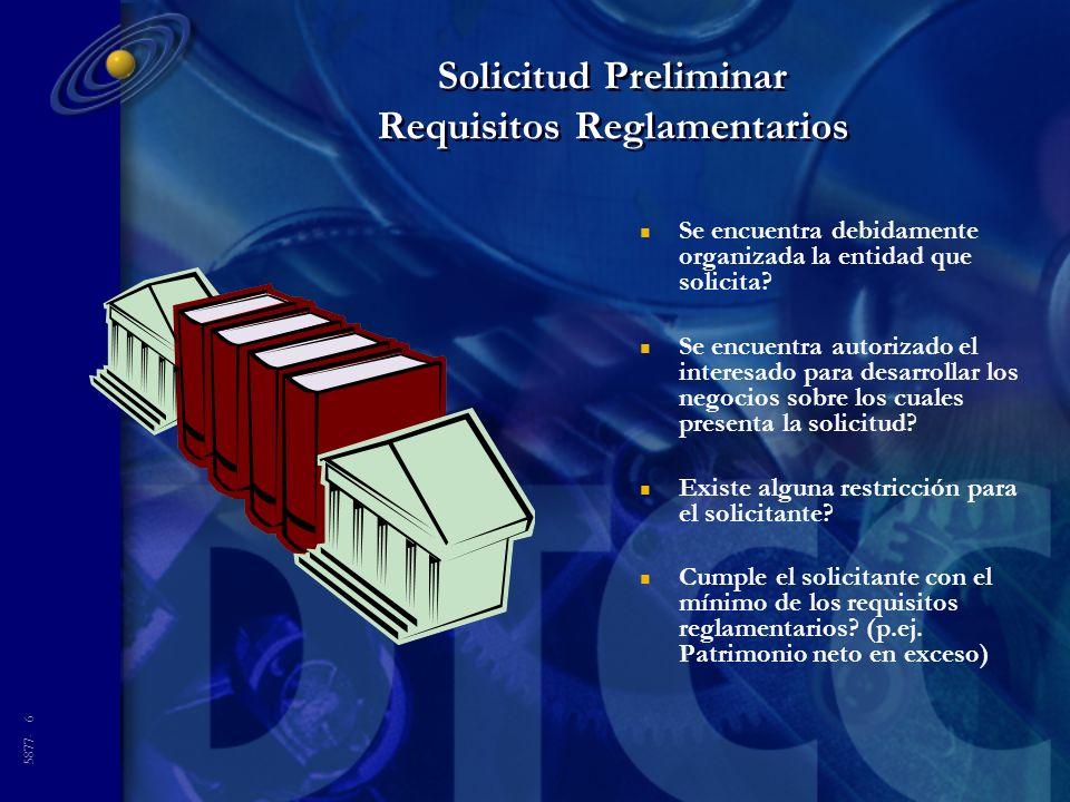 5877- 6 Solicitud Preliminar Requisitos Reglamentarios n Se encuentra debidamente organizada la entidad que solicita? n Se encuentra autorizado el int