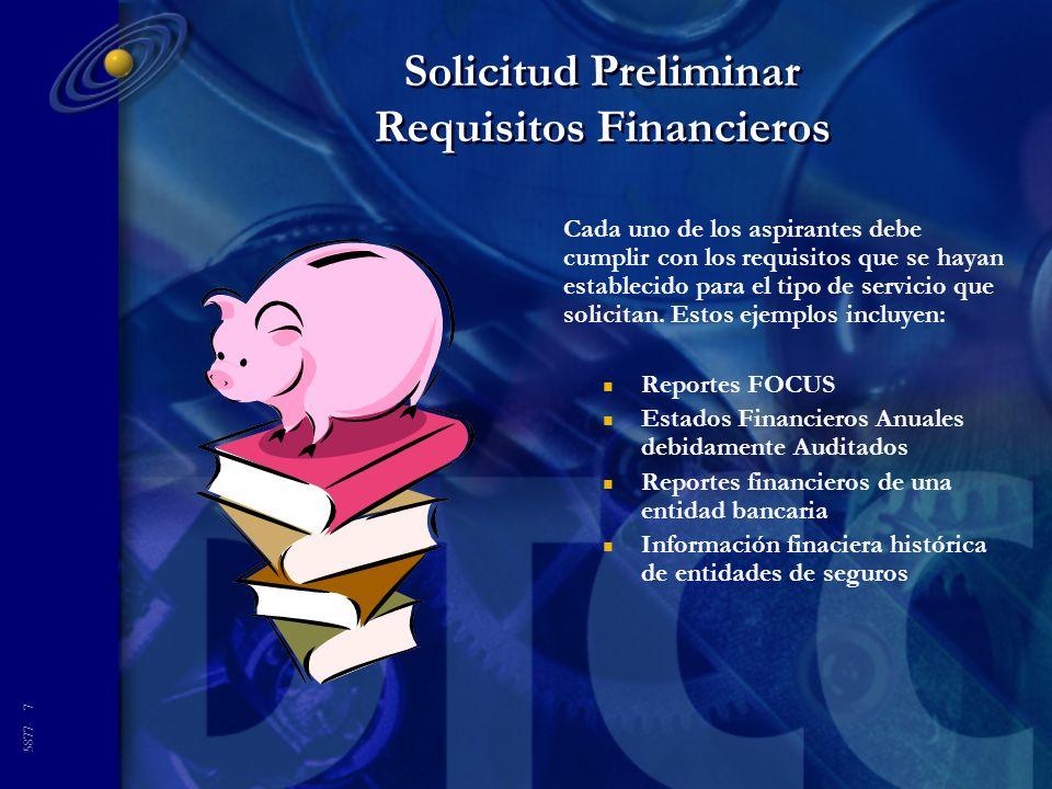 5877- 7 Solicitud Preliminar Requisitos Financieros Cada uno de los aspirantes debe cumplir con los requisitos que se hayan establecido para el tipo de servicio que solicitan.