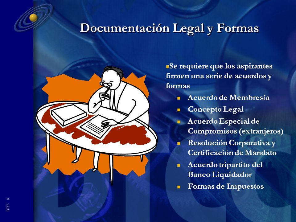 5877- 8 Documentación Legal y Formas n Se requiere que los aspirantes firmen una serie de acuerdos y formas n Acuerdo de Membresía n Concepto Legal n Acuerdo Especial de Compromisos (extranjeros) n Resolución Corporativa y Certificación de Mandato n Acuerdo tripartito del Banco Liquidador n Formas de Impuestos
