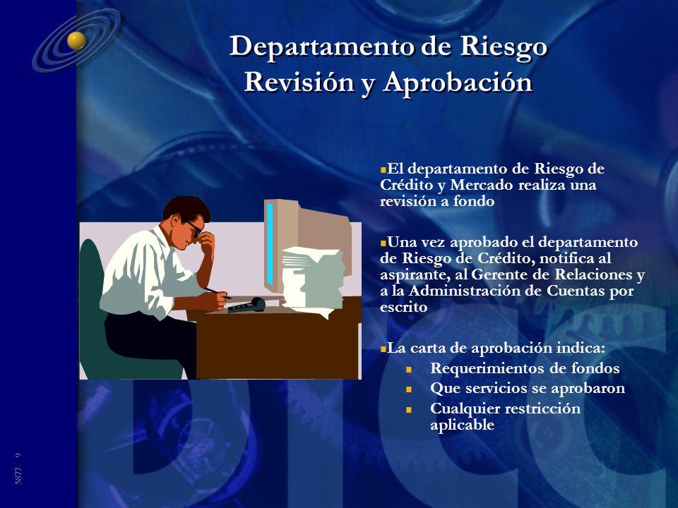 5877- 9 Departamento de Riesgo Revisión y Aprobación n El departamento de Riesgo de Crédito y Mercado realiza una revisión a fondo n Una vez aprobado