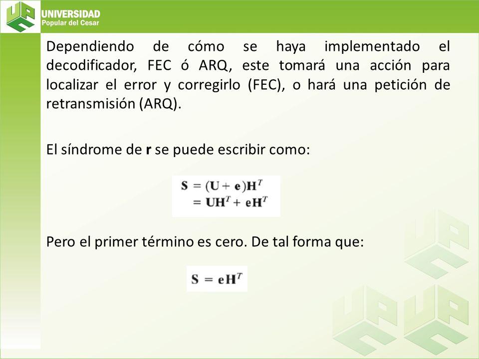 Dependiendo de cómo se haya implementado el decodificador, FEC ó ARQ, este tomará una acción para localizar el error y corregirlo (FEC), o hará una pe