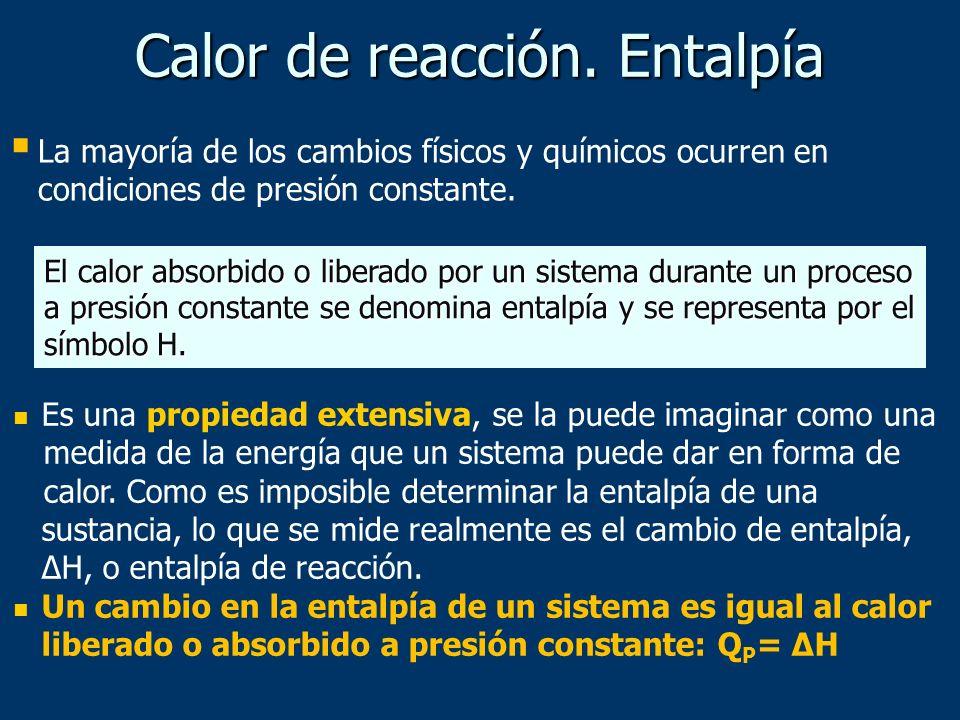 Calor de reacción. Entalpía Es una propiedad extensiva, se la puede imaginar como una medida de la energía que un sistema puede dar en forma de calor.