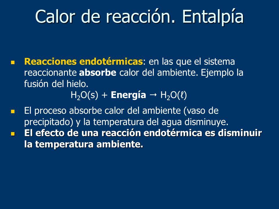 Calor de reacción. Entalpía Reacciones endotérmicas: en las que el sistema reaccionante absorbe calor del ambiente. Ejemplo la fusión del hielo. H 2 O