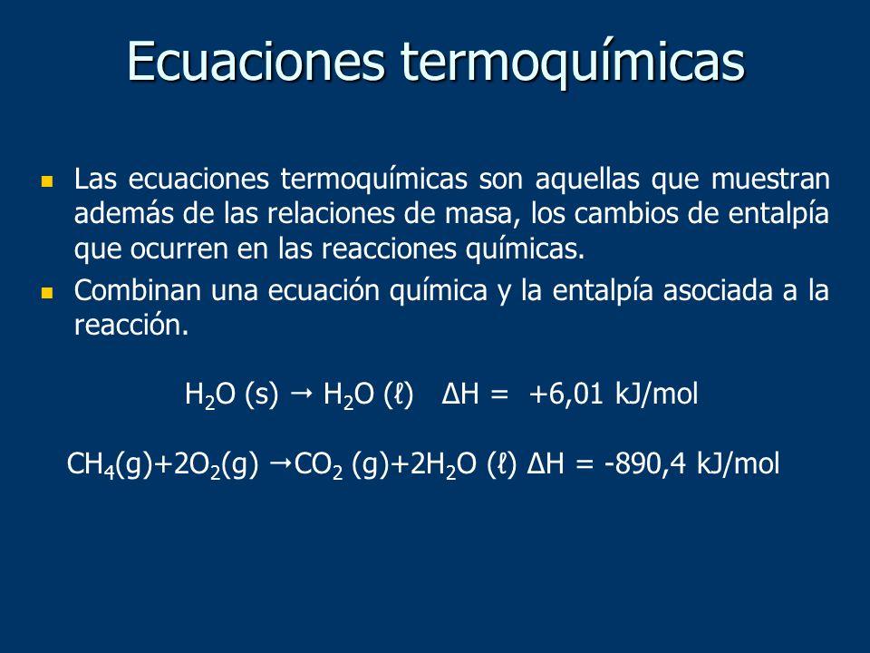 Las ecuaciones termoquímicas son aquellas que muestran además de las relaciones de masa, los cambios de entalpía que ocurren en las reacciones química