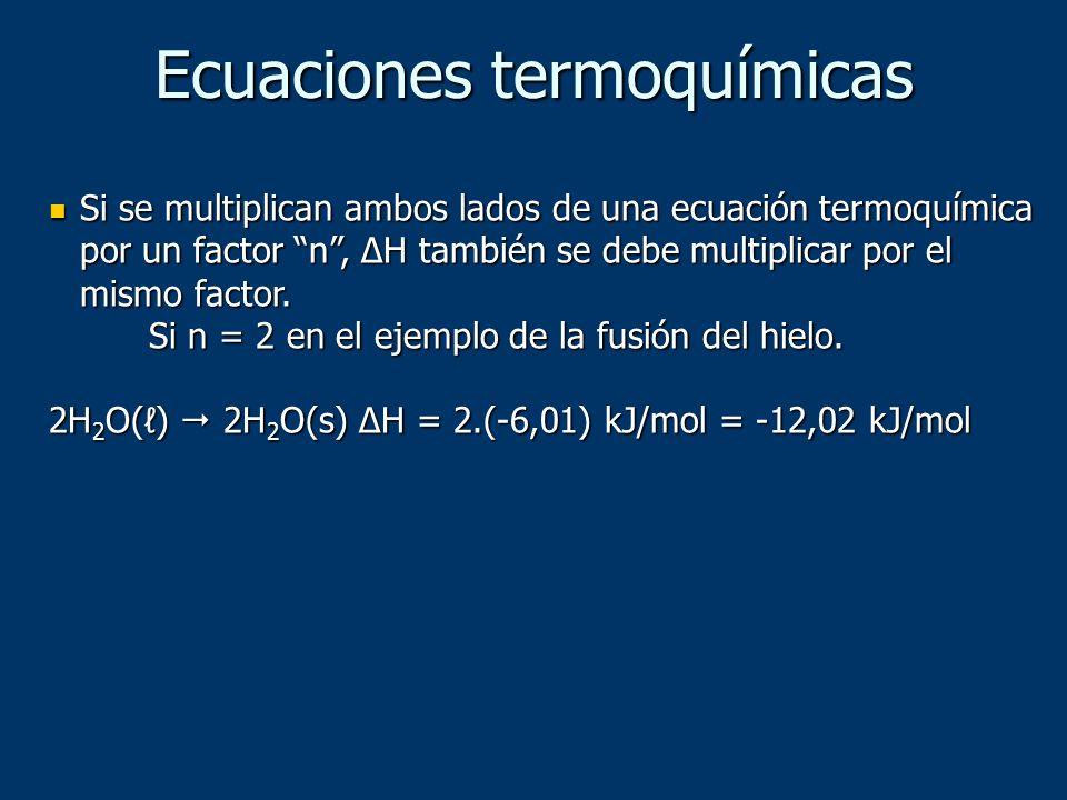 Si se multiplican ambos lados de una ecuación termoquímica por un factor n, ΔH también se debe multiplicar por el mismo factor. Si se multiplican ambo