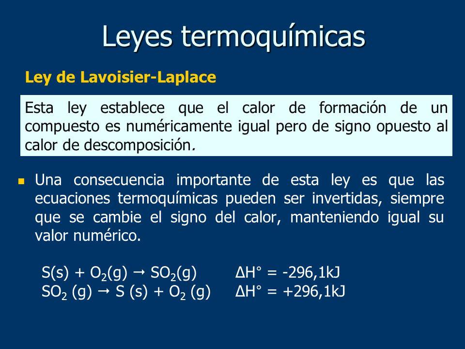 Ley de Lavoisier-Laplace Leyes termoquímicas Una consecuencia importante de esta ley es que las ecuaciones termoquímicas pueden ser invertidas, siempr