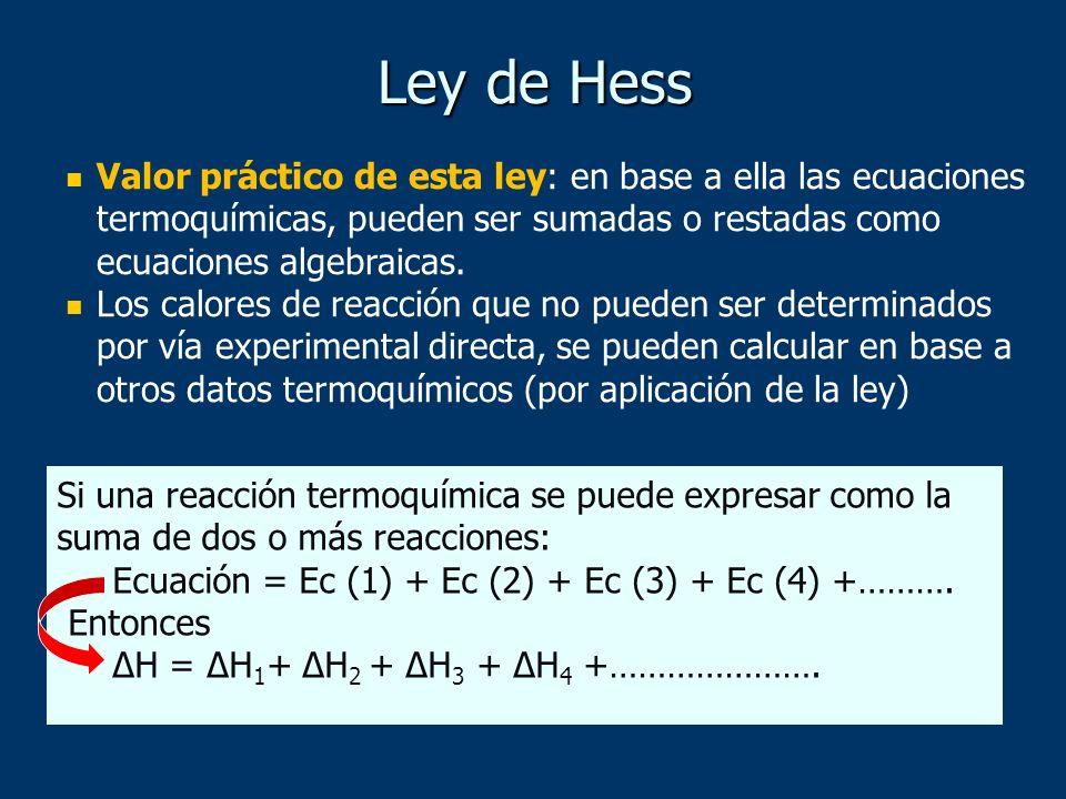 Ley de Hess Valor práctico de esta ley: en base a ella las ecuaciones termoquímicas, pueden ser sumadas o restadas como ecuaciones algebraicas. Los ca