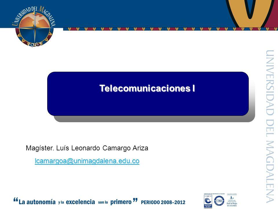 Telecomunicaciones I Magíster. Luís Leonardo Camargo Arizalcamargoa@unimagdalena.edu.co
