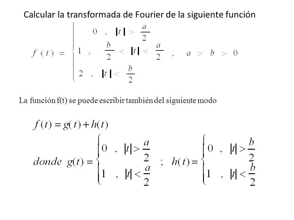Calcular la transformada de Fourier de la siguiente función La función f(t) se puede escribir también del siguiente modo