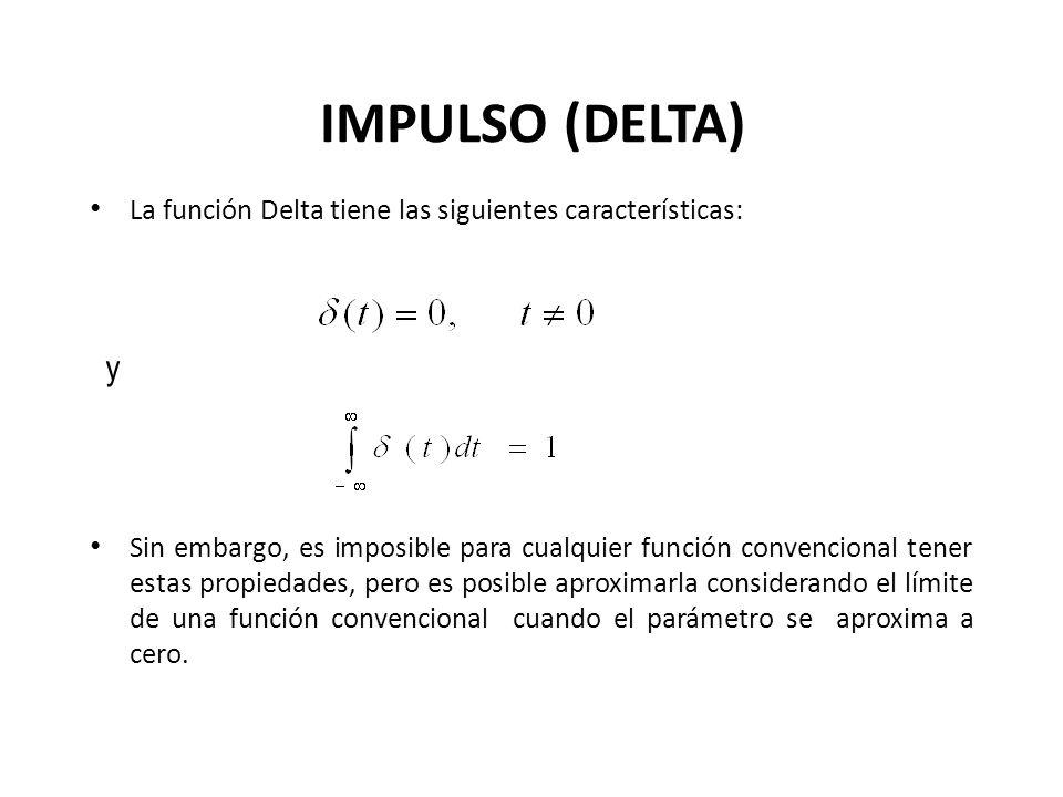 IMPULSO (DELTA) La función Delta tiene las siguientes características: y Sin embargo, es imposible para cualquier función convencional tener estas propiedades, pero es posible aproximarla considerando el límite de una función convencional cuando el parámetro se aproxima a cero.