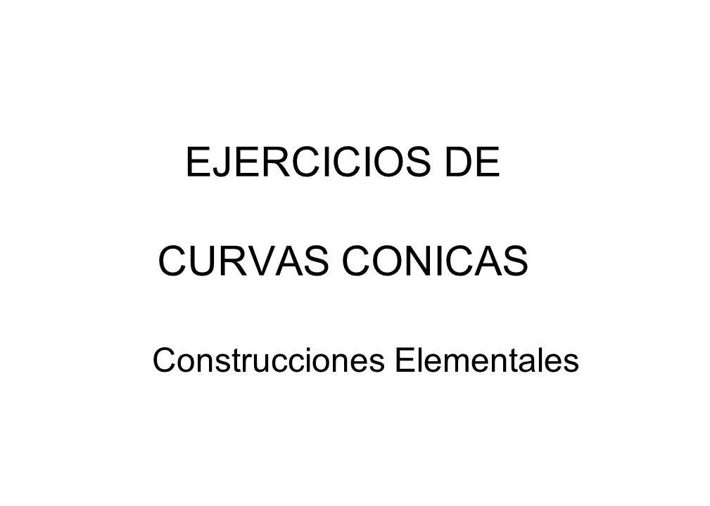 EJERCICIOS DE CURVAS CONICAS Construcciones Elementales