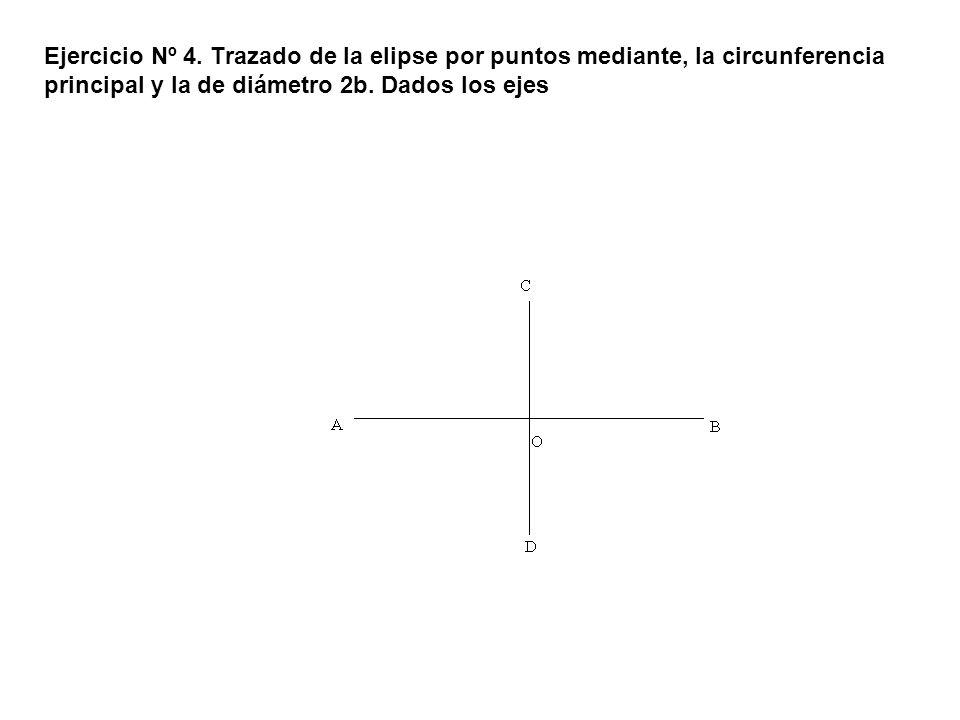 Ejercicio Nº 4. Trazado de la elipse por puntos mediante, la circunferencia principal y la de diámetro 2b. Dados los ejes