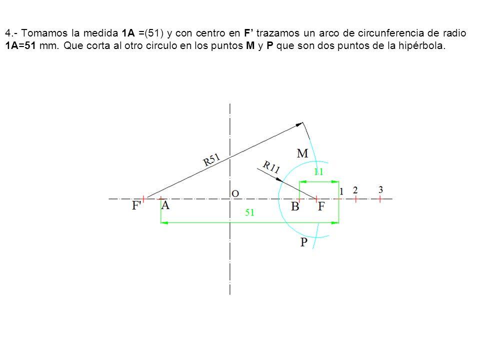 4.- Tomamos la medida 1A =(51) y con centro en F trazamos un arco de circunferencia de radio 1A=51 mm. Que corta al otro circulo en los puntos M y P q