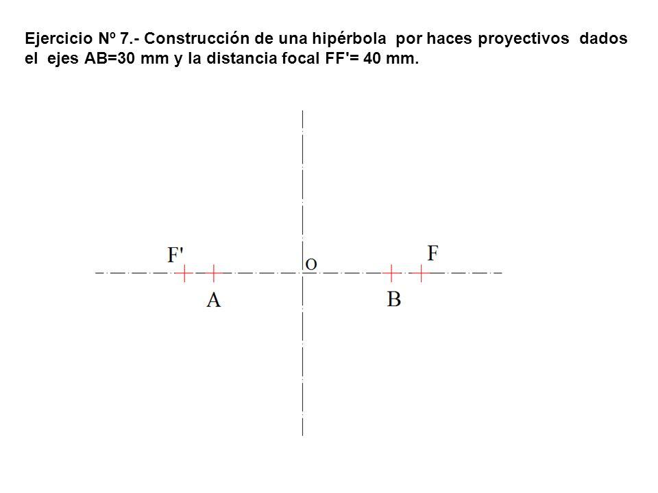 Ejercicio Nº 7.- Construcción de una hipérbola por haces proyectivos dados el ejes AB=30 mm y la distancia focal FF'= 40 mm.
