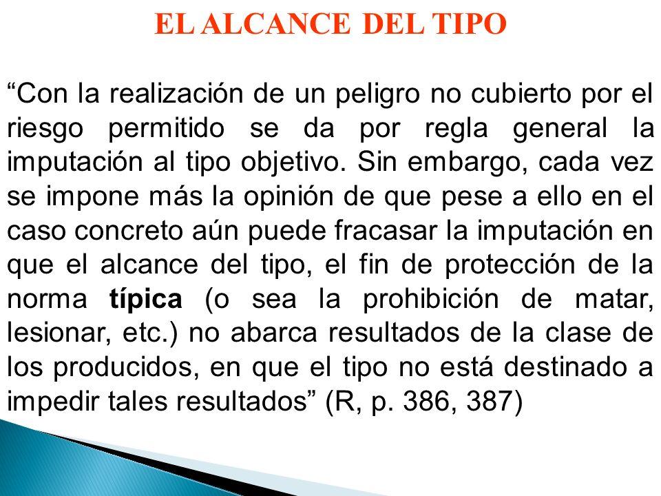 EL ALCANCE DEL TIPO Con la realización de un peligro no cubierto por el riesgo permitido se da por regla general la imputación al tipo objetivo.