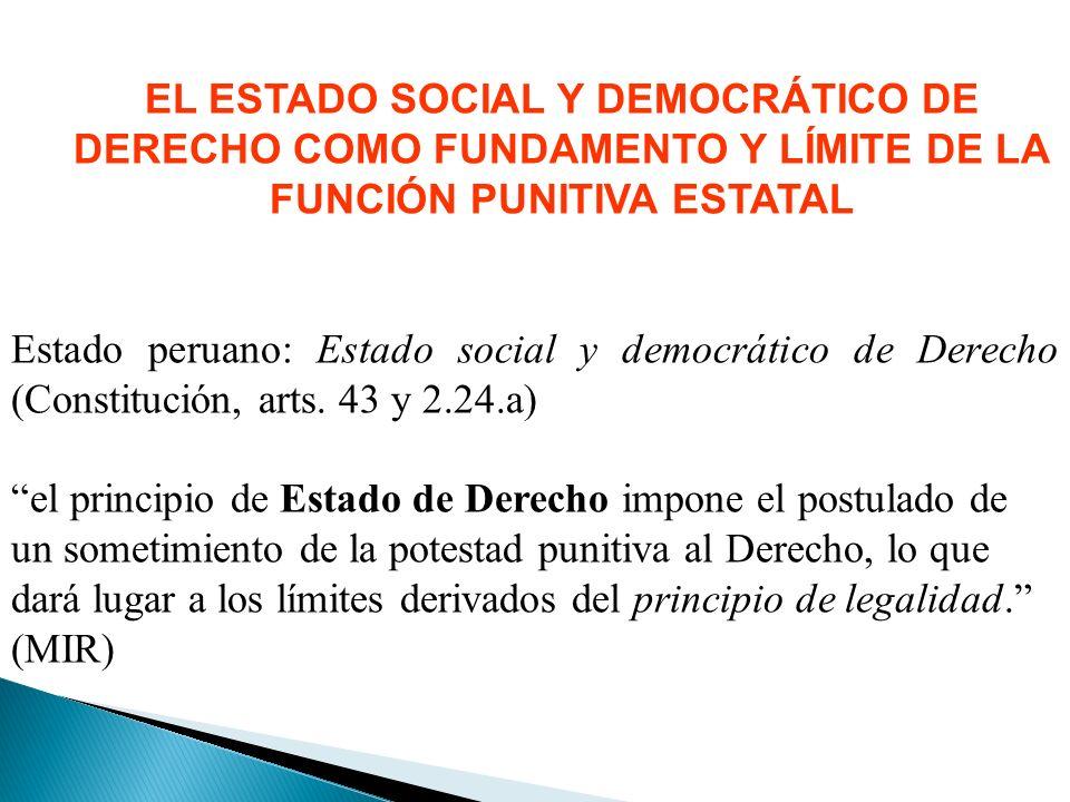 EL ESTADO SOCIAL Y DEMOCRÁTICO DE DERECHO COMO FUNDAMENTO Y LÍMITE DE LA FUNCIÓN PUNITIVA ESTATAL Estado peruano: Estado social y democrático de Derecho (Constitución, arts.