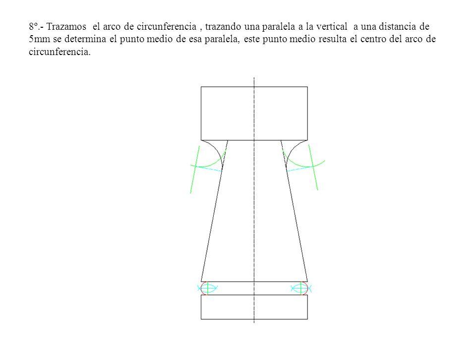 8º.- Trazamos el arco de circunferencia, trazando una paralela a la vertical a una distancia de 5mm se determina el punto medio de esa paralela, este