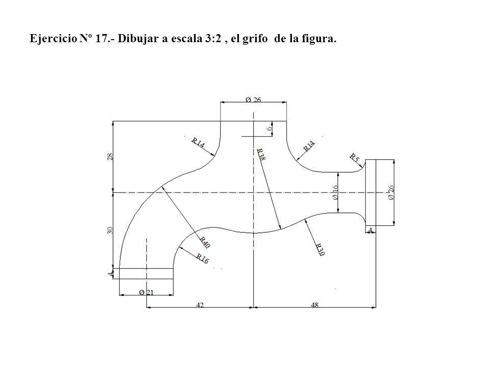 Ejercicio Nº 17.- Dibujar a escala 3:2, el grifo de la figura.