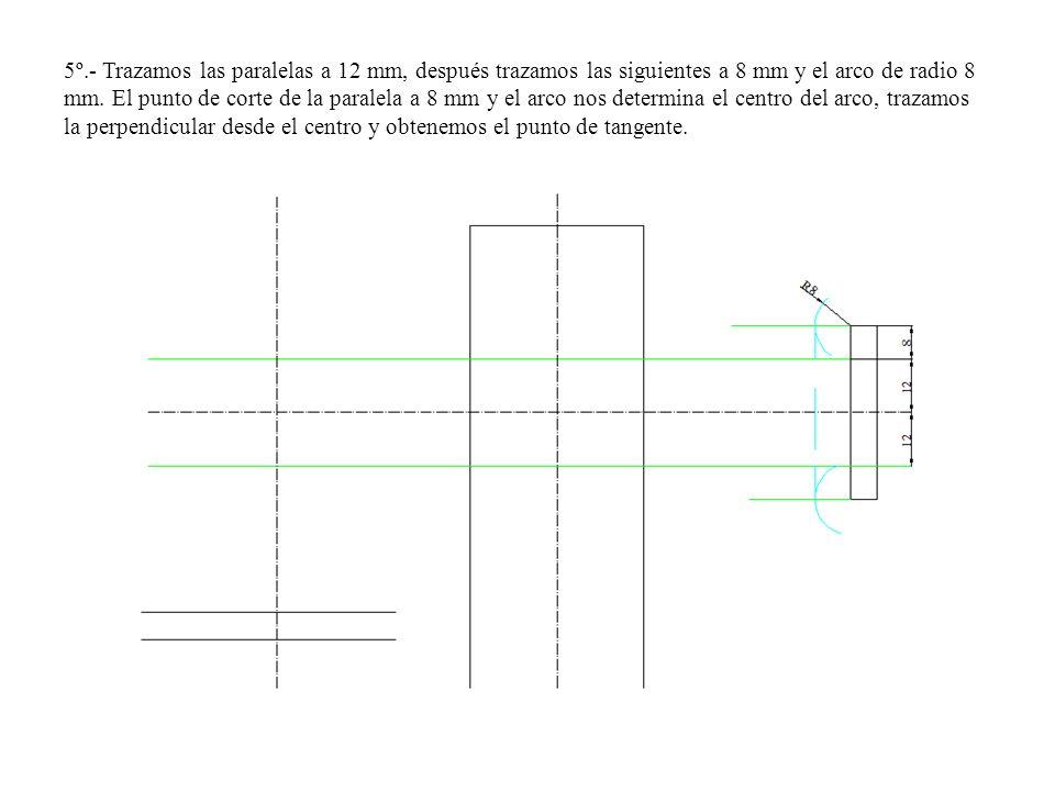 5º.- Trazamos las paralelas a 12 mm, después trazamos las siguientes a 8 mm y el arco de radio 8 mm. El punto de corte de la paralela a 8 mm y el arco