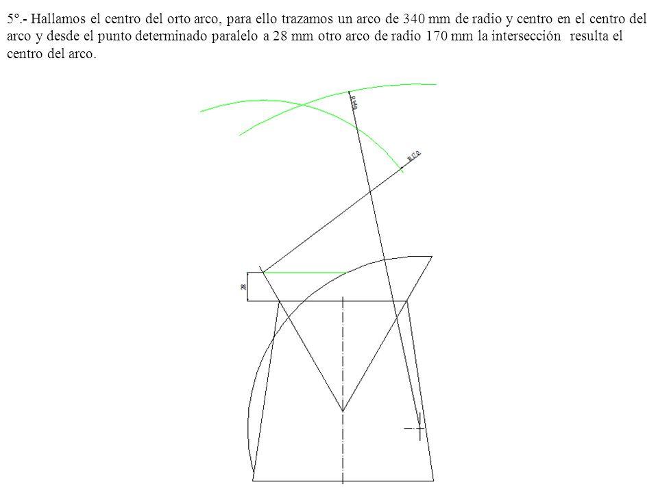 5º.- Hallamos el centro del orto arco, para ello trazamos un arco de 340 mm de radio y centro en el centro del arco y desde el punto determinado paral