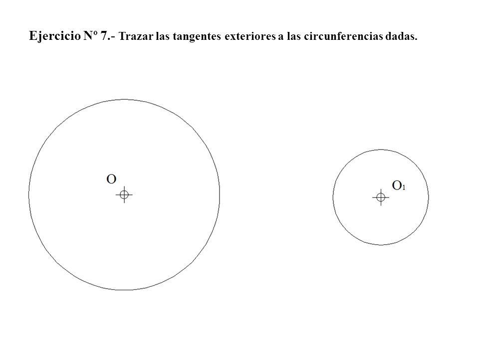 Ejercicio Nº 7.- Trazar las tangentes exteriores a las circunferencias dadas.