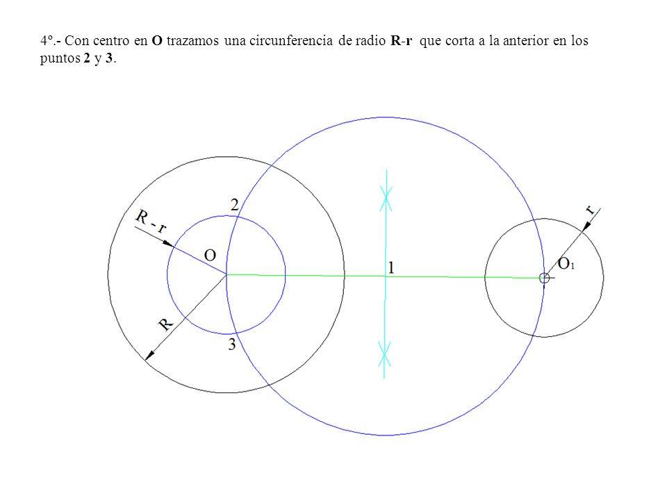4º.- Con centro en O trazamos una circunferencia de radio R-r que corta a la anterior en los puntos 2 y 3.