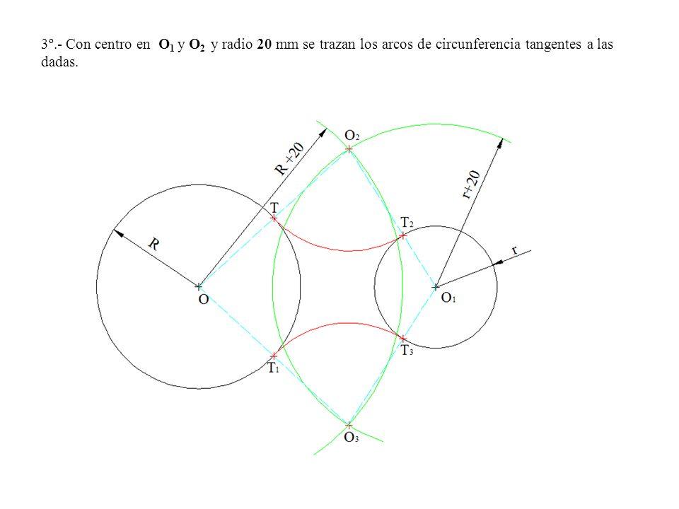 3º.- Con centro en O 1 y O 2 y radio 20 mm se trazan los arcos de circunferencia tangentes a las dadas.