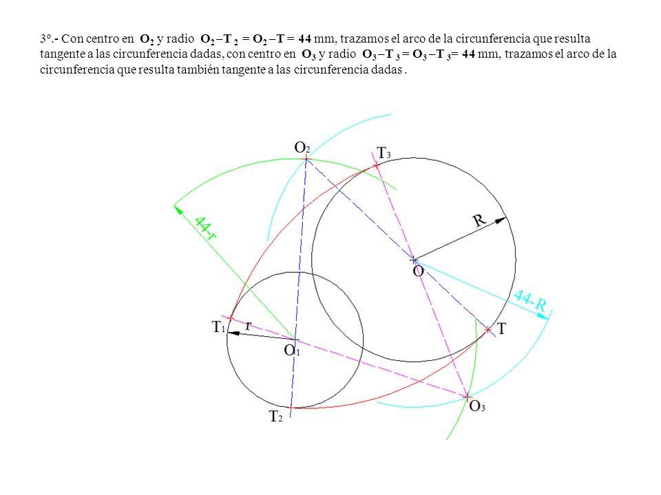 3º.- Con centro en O 2 y radio O 2 –T 2 = O 2 –T = 44 mm, trazamos el arco de la circunferencia que resulta tangente a las circunferencia dadas, con c